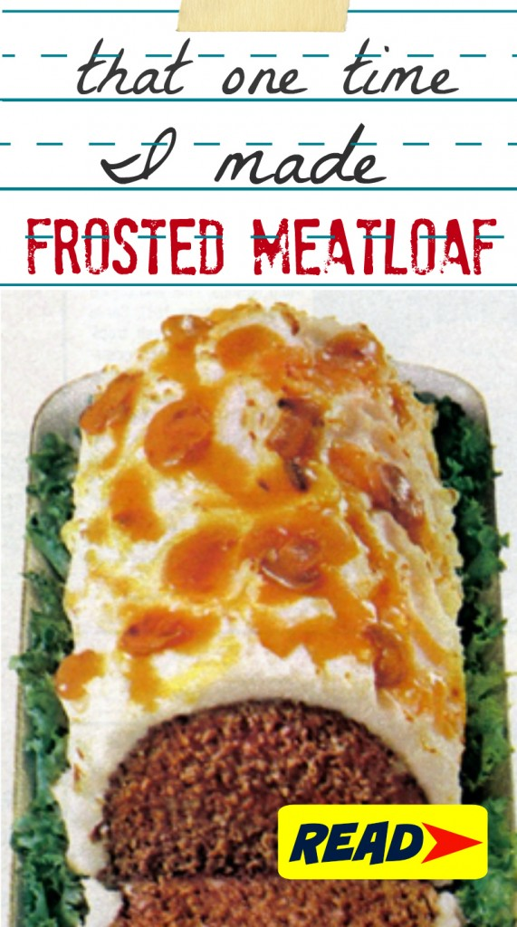 That time I made frosted meatloaf